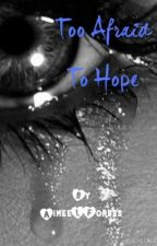 Too Afraid To Hope by Diamond_Will
