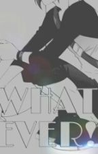 Whatever! (BoyxBoy) #Wattys2015 by EverybodylovesSasuke
