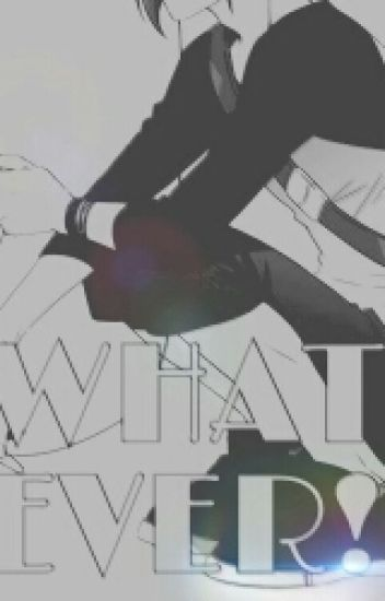Whatever! (BoyxBoy) #Wattys2015