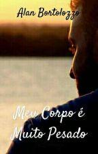 MEU CORPO É MUITO PESADO!!! by Bortolozzo2015