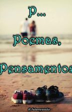 P... Poemas, pensamentos by jularryzinha