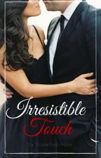Irresistible Touch ( Harry Styles / ceo / Billionaire fanfic) by snowflakerose