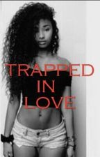 Trapped In Love by bubbles_loud
