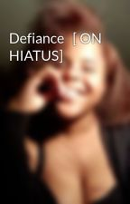 Defiance   [ ON HIATUS] by StaceyCuttie