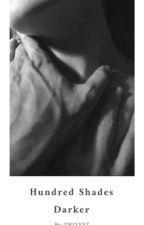 Hundred Shades Darker ✔ by Twixxxz