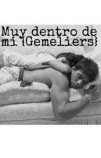 Muy dentro de mi {GEMELIERS HOT} by GemeliersLecturas