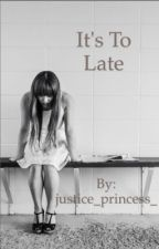 It's to late by justice_princess_