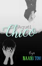 Aquél Chico [Yaoi/Gay](PAUSADA) by NaaniTou