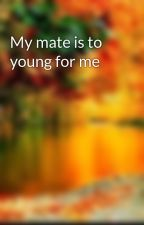My mate is to young for me by Hotlip