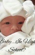 Baby...In High School? by GleeForever213