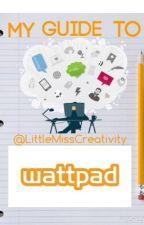 My Guide To Wattpad by LittleMissCreativity