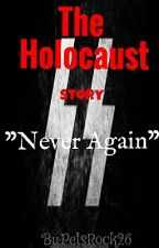 "The Holocaust Story ""Never Again"" by PetsRock26"