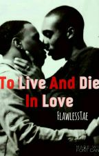To Live and Die In Love( BoyxBoy) by FlawlessTae