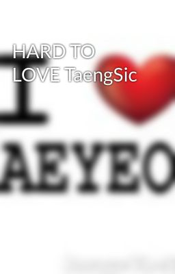 HARD TO LOVE TaengSic