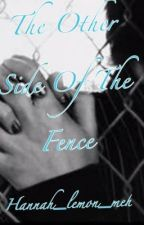 The Other Side Of The Fence by Hannah_lemon_meh