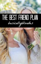 The Best Friend Plan by basicallyblondes