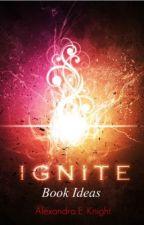 Ignite: Book Ideas by AEKnight