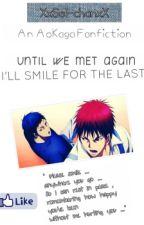 [AoKaga] Until We Meet Again, I Will Smile For The Last by XxSei-chanxX