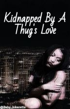 Kidnapped By A Thug's Love I (Urban) by TayeOTG