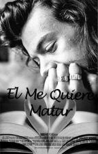 El Me Quiere Matar © TERMINADA by javiiFernandez