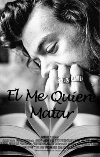 El Me Quiere Matar © TERMINADA