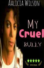My Cruel Bully by CertifiedMJperv