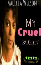My Cruel Bully by CertifiedMJperv