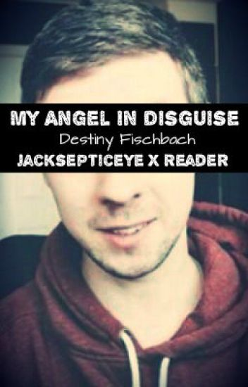 My Angel In Disguise [Jacksepticeye X Reader] [BOOK 1] [#Wattys2016]