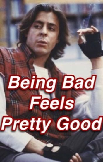 Being Bad Feels Pretty Good