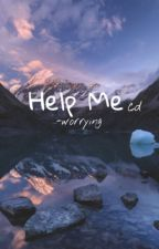 Help Me ~ c.d by -worrying