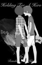 Holding For A Hero by Random_Phan_Girl