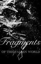 Fragments of This Fallen World by solahnge