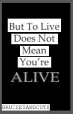 But To Live Does Not Mean You're Alive (BoyxBoy) by bruisesandcuts
