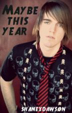 Maybe This Year...(Shane Dawson Fan Fiction) by shanexdawson