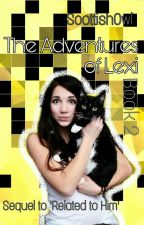 The Adventures Of Lexi (Sequel to Related to Him) 2/3 by ScottishOwl