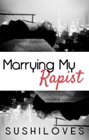 Marrying My Rapist