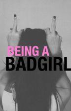 Being A Badgirl by Dauntrudite