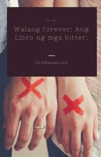 Walang Forever: Ang Libro ng mga Bitter by EVANessences