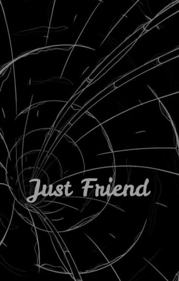 """Just Friend"""
