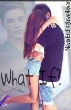 What If? by NeverEndingLove4ever