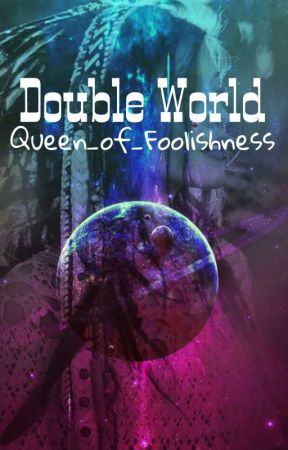 Double World by Queen_of_foolishness