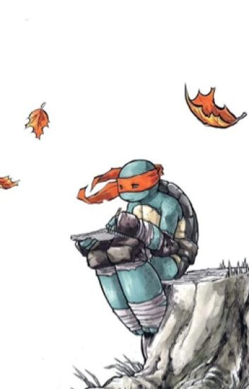 Mikey (A TMNT Fanfic)[ON HOLD] - Morgan Goad - Wattpad