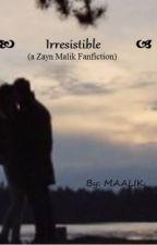 Irresistible   ♥        (a Zayn Malik Love storry) by MAALIK