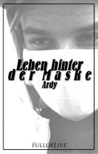Leben hinter der Maske- Ardy FF by FullofLive