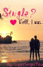 Single? Well I was...   (On hold) by Supersingerreader