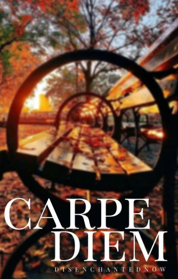 Carpe Diem by DisenchantedNow