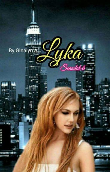 LYKA ( Book 6: SCANDAL )