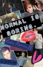 Normal is boring. ~ Luke Korns ff. by MoonlightBabe75