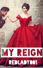 My Reign by RedLady001