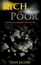 Rich or Poor, A Lottery Winner's Adventure by DanJJacobs